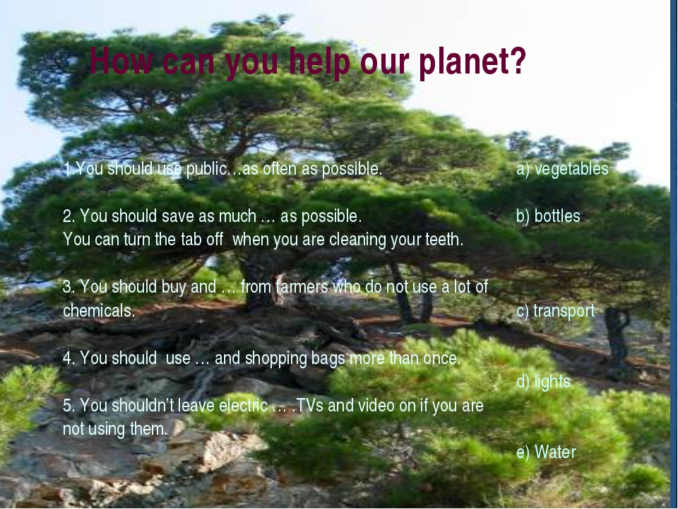 How can you help our planet? 1.You should use public…as often as possible. 2....