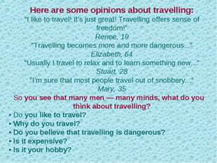 "Here are some opinions about travelling: ""I like to travel! It's just great!"