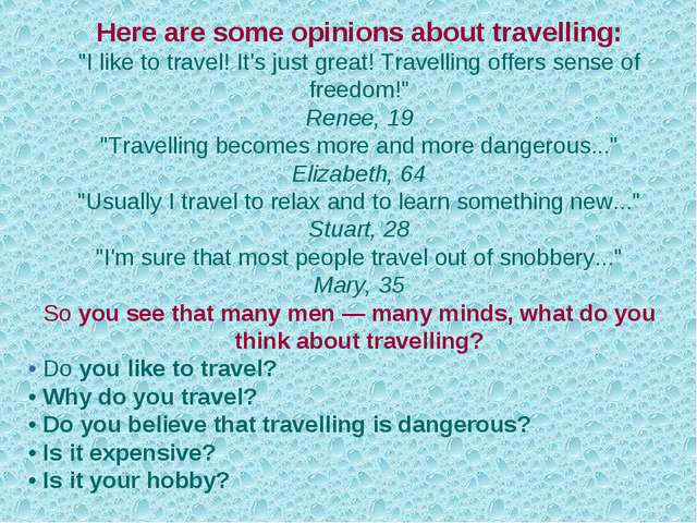 "Here are some opinions about travelling: ""I like to travel! It's just great!..."