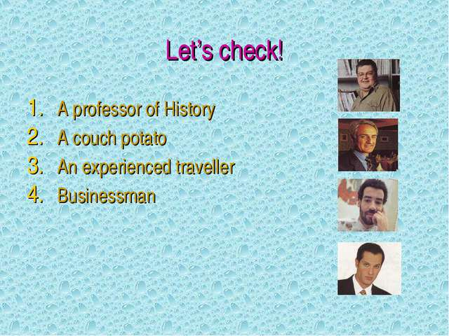 Let's check! A professor of History A couch potato An experienced traveller B...