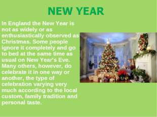 In England the New Year is not as widely or as enthusiastically observed as C