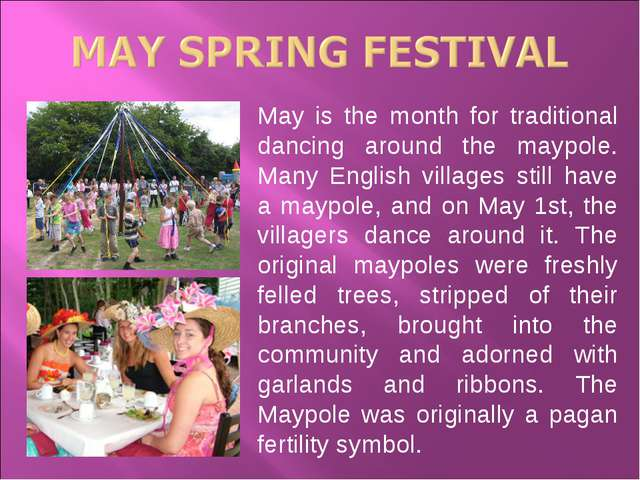 May is the month for traditional dancing around the maypole. Many English vil...