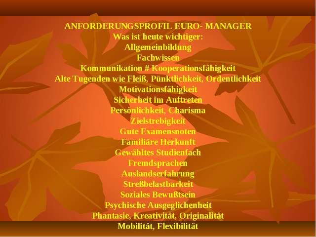 АNFORDERUNGSPROFIL EURO- MANAGER Was ist heute wichtiger: Allgemeinbildung F...