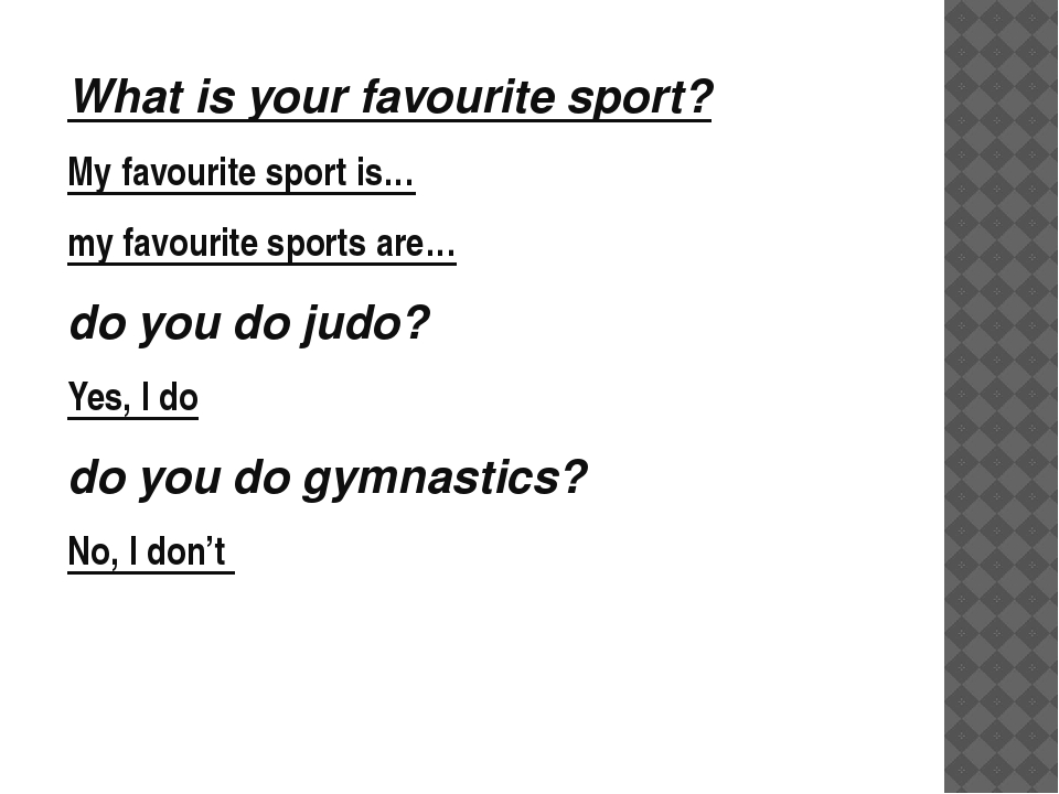 What is your favourite sport? My favourite sport is… my favourite sports are…...