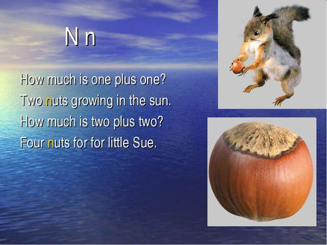 N n How much is one plus one? Two nuts growing in the sun. How much is two p...