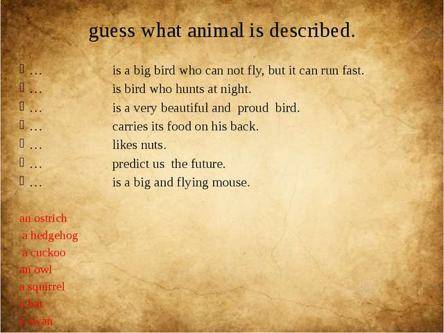 guess what animal is described. … is a big bird who can not fly, but it can r...