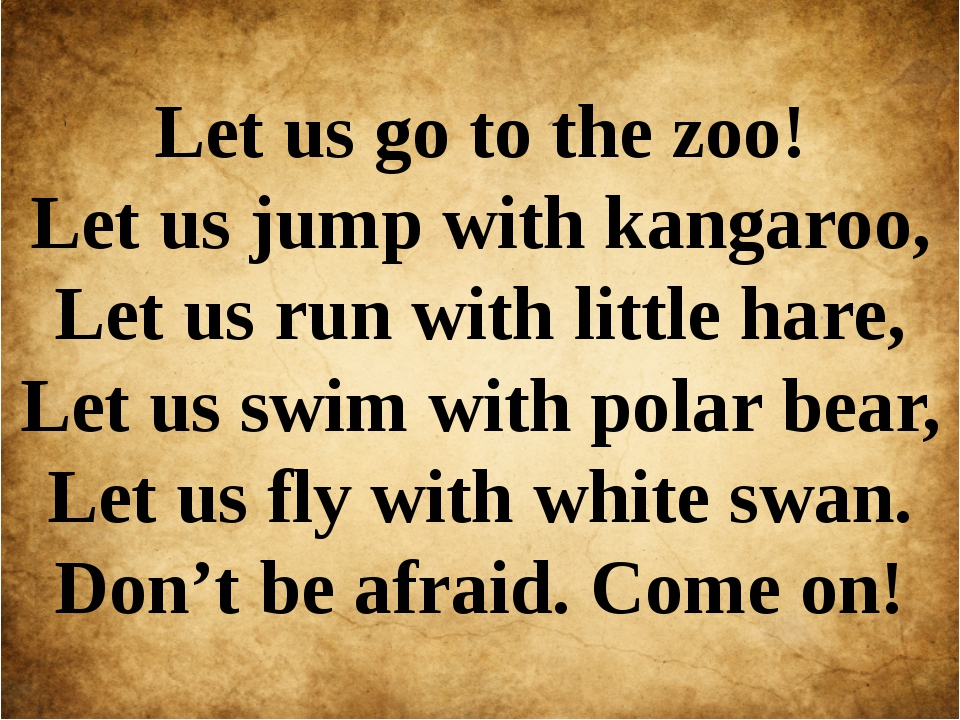 Let us go to the zoo! Let us jump with kangaroo, Let us run with little hare,...
