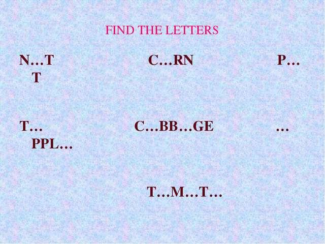 FIND THE LETTERS N…T C…RN P…T T… C…BB…GE …PPL… T…M…T… 11.10.10