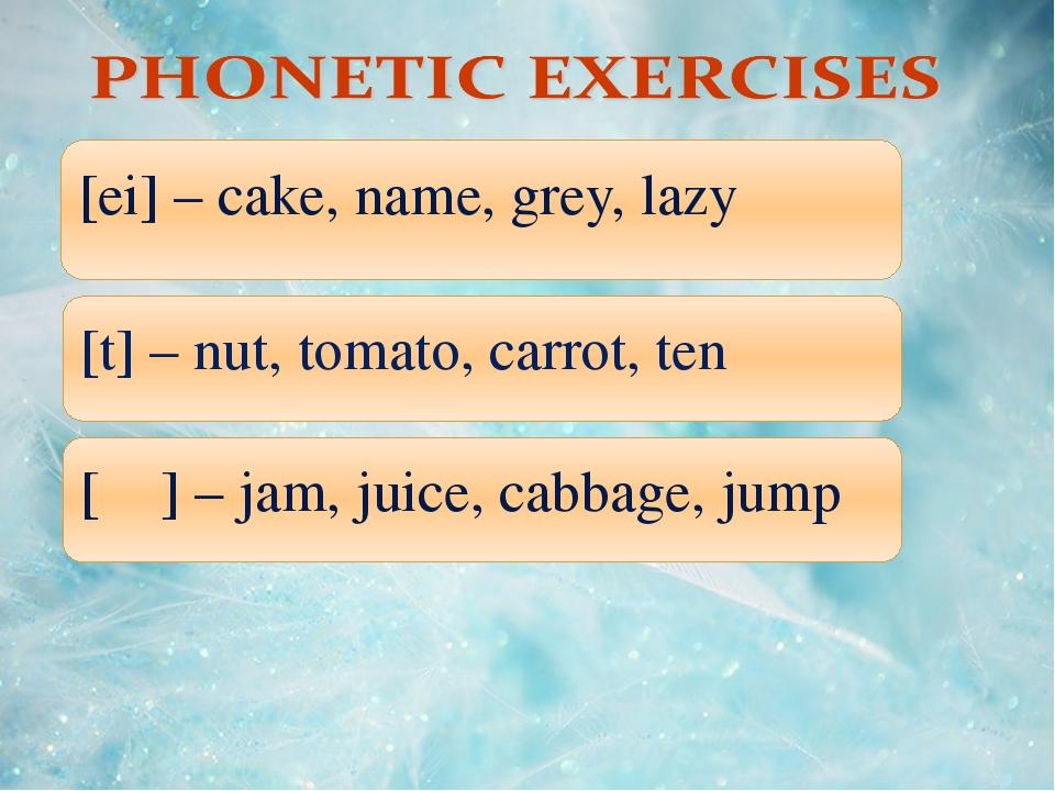 11.10.10 [ei] – cake, name, grey, lazy [t] – nut, tomato, carrot, ten [ʤ] –...