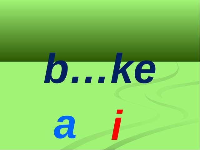 b…ke a i