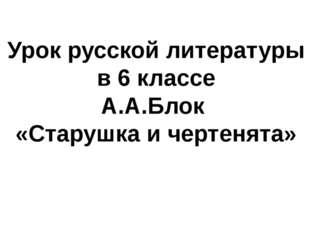 Урок русской литературы в 6 классе А.А.Блок «Старушка и чертенята»