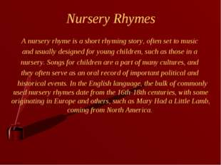 Nursery Rhymes A nursery rhyme is a short rhyming story, often set to music a
