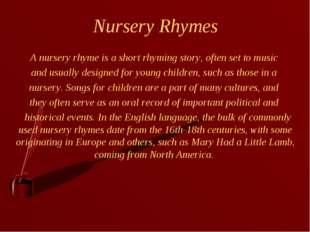 Nursery Rhymes A nursery rhyme is a short rhyming story, often set to music a