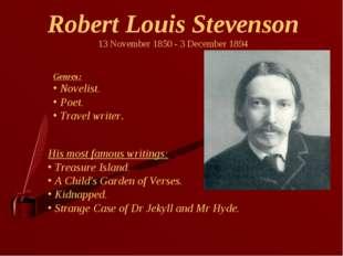 Robert Louis Stevenson 13 November 1850 - 3 December 1894 Genres: Novelist. P