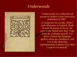 Underwoods Underwoods is a collection of poems by Robert Louis Stevenson pub
