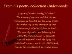 From his poetry collection Underwoods: Say not of me that weakly I declined T