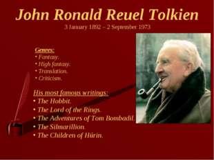 John Ronald Reuel Tolkien 3 January 1892 – 2 September 1973 Genres: Fantasy.