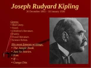 Joseph Rudyard Kipling 30 December 1865 – 18 January 1936 Genres: Short story