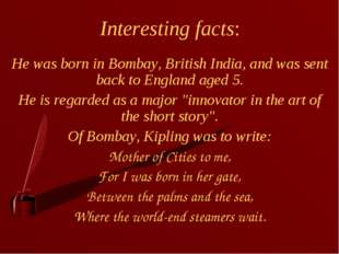 Interesting facts: He was born in Bombay, British India, and was sent back to