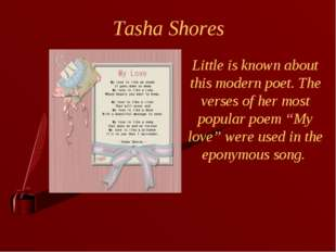 Tasha Shores Little is known about this modern poet. The verses of her most p