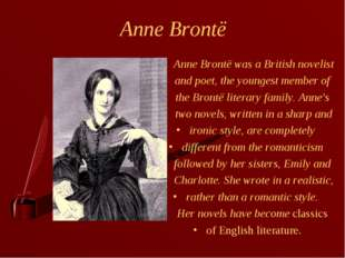 Anne Brontë Anne Brontë was a British novelist and poet, the youngest member