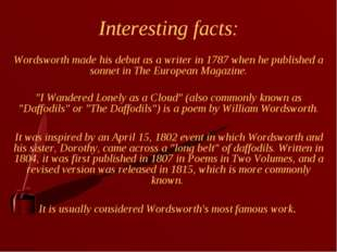 Interesting facts: Wordsworth made his debut as a writer in 1787 when he publ