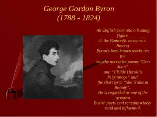 George Gordon Byron (1788 - 1824) An English poet and a leading figure in th
