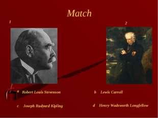 Match Joseph Rudyard Kipling Lewis Carroll Henry Wadsworth Longfellow Robert