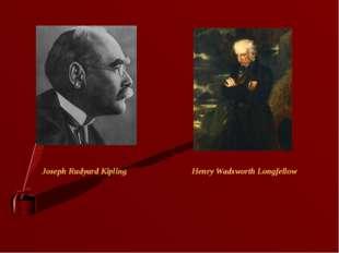 Joseph Rudyard Kipling Henry Wadsworth Longfellow