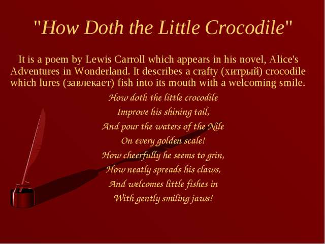 """How Doth the Little Crocodile"" It is a poem by Lewis Carroll which appears i..."