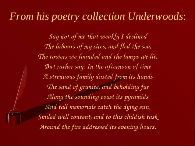 From his poetry collection Underwoods: Say not of me that weakly I declined T...
