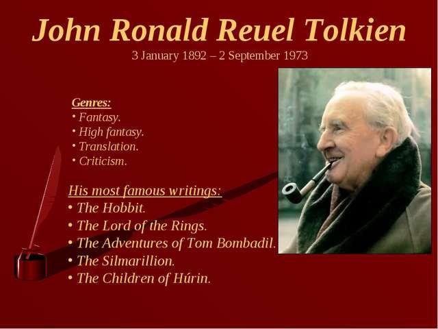 John Ronald Reuel Tolkien 3 January 1892 – 2 September 1973 Genres: Fantasy....