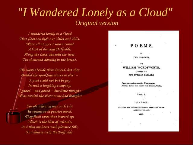 """poem analysis of i wandered lonely as a cloud I wandered lonely as a cloud by william wordsworth """"i wandered lonely as a cloud"""" by william wordsworth, a poem that discloses the relationship between nature and human beings: how nature can affect one's emotion and behavior with its motion and sound."""