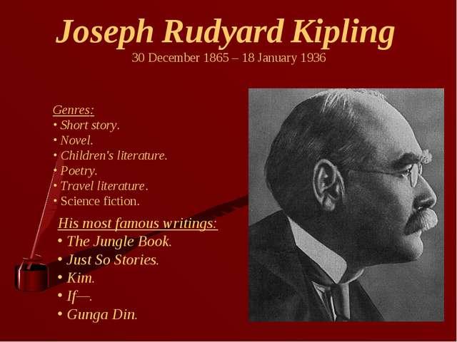 Joseph Rudyard Kipling 30 December 1865 – 18 January 1936 Genres: Short story...