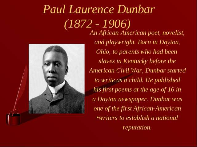 Paul Laurence Dunbar (1872 - 1906) An African-American poet, novelist, and pl...