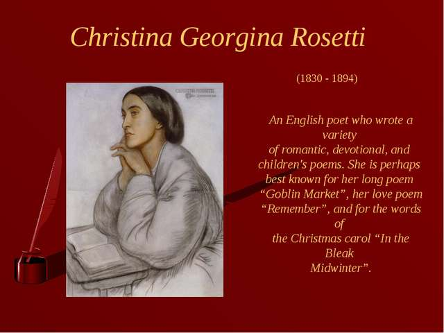 Christina Georgina Rosetti An English poet who wrote a variety of romantic, d...