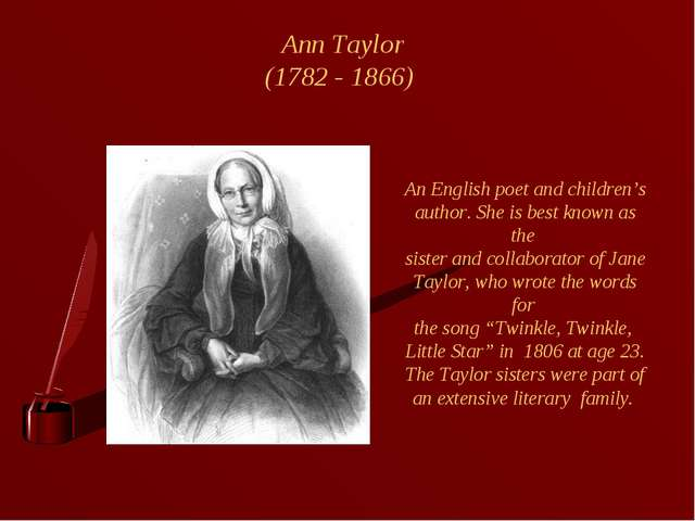 Ann Taylor (1782 - 1866) An English poet and children's author. She is best k...