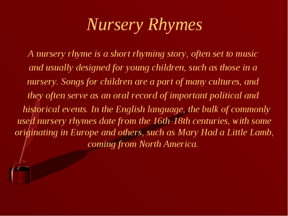 Nursery Rhymes A nursery rhyme is a short rhyming story, often set to music a...