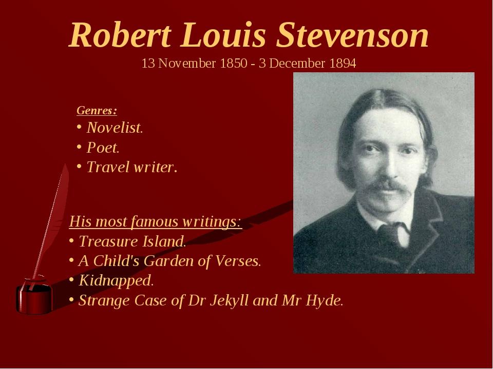 Robert Louis Stevenson 13 November 1850 - 3 December 1894 Genres: Novelist. P...