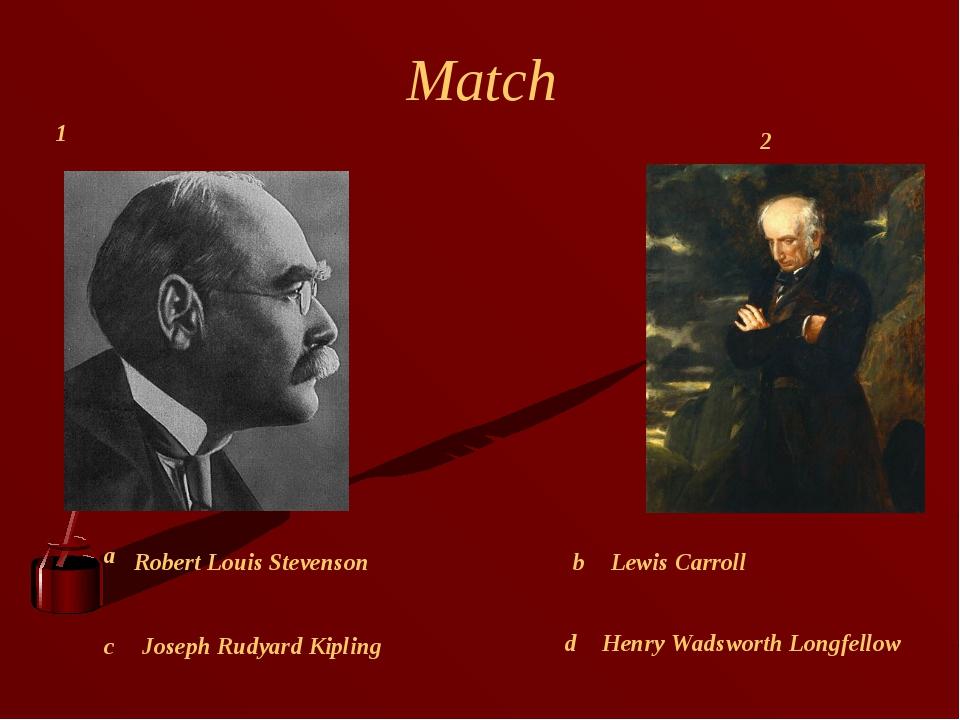 Match Joseph Rudyard Kipling Lewis Carroll Henry Wadsworth Longfellow Robert...