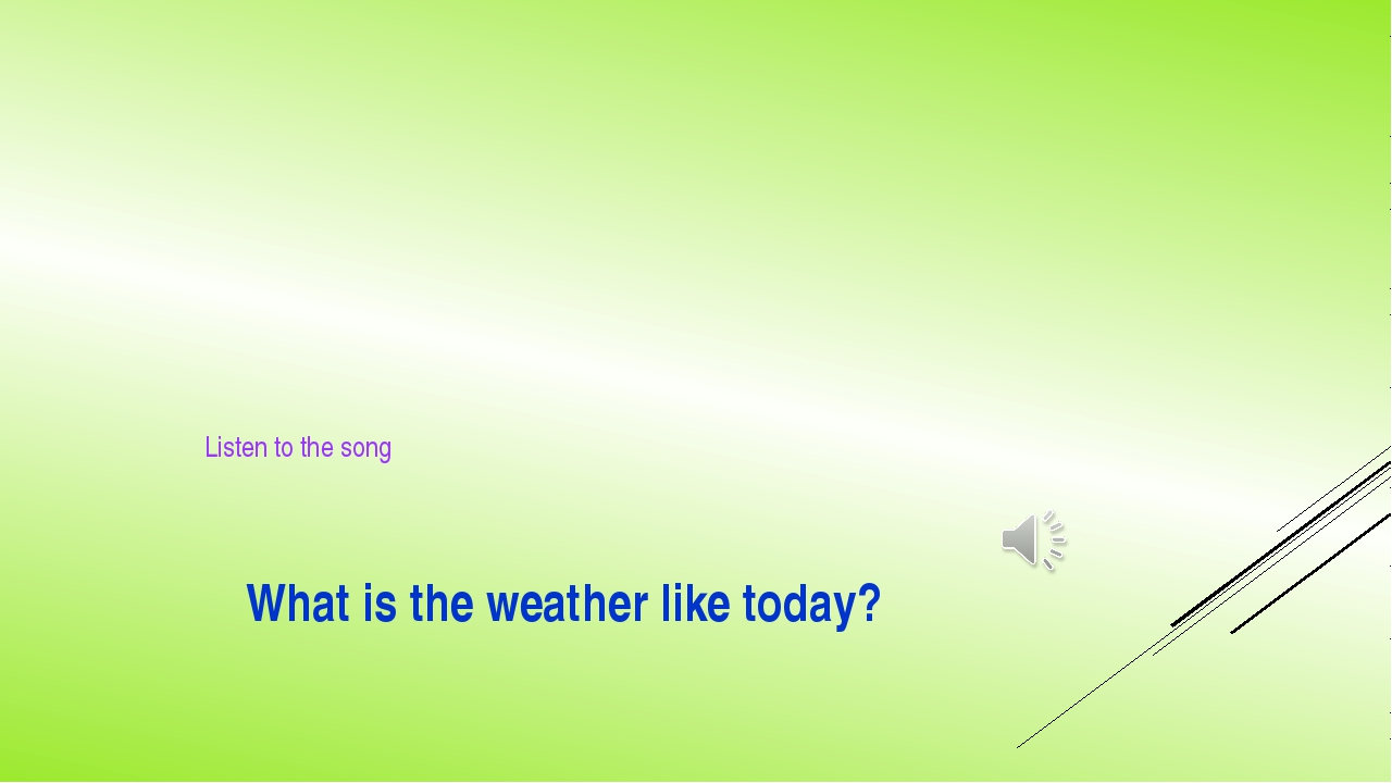 What is the weather like today? Listen to the song