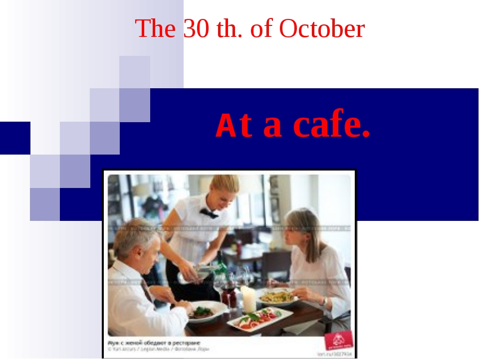 At a cafe. The 30 th. of October