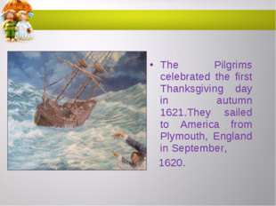 The Pilgrims celebrated the first Thanksgiving day in autumn 1621.They sailed