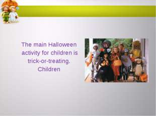 The main Halloween activity for children is trick-or-treating. Children