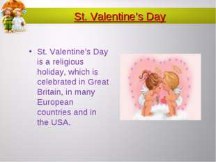St. Valentine's Day St. Valentine's Day is a religious holiday, which is cele