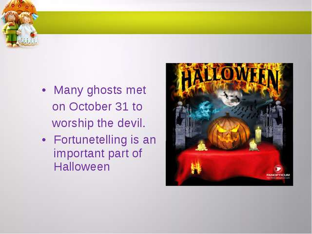 Many ghosts met on October 31 to worship the devil. Fortunetelling is an imp...