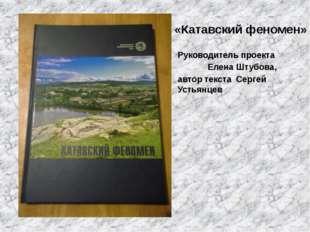 «Катавский феномен» Руководитель проекта Елена Штубова, автор текста Сергей У