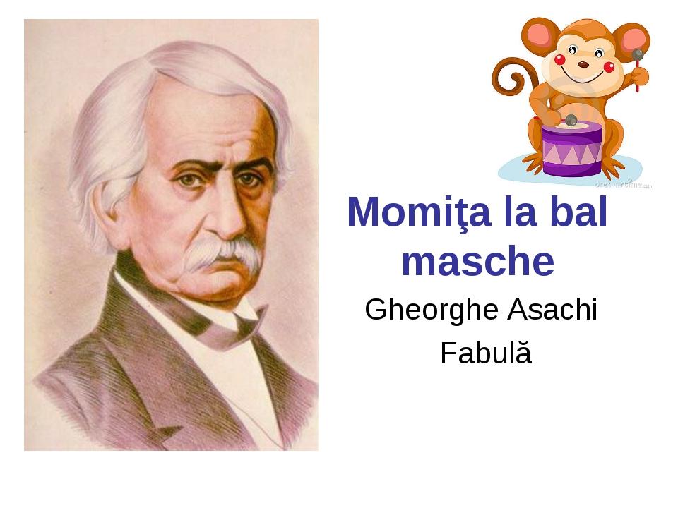 Momiţa la bal masche Gheorghe Asachi Fabulă