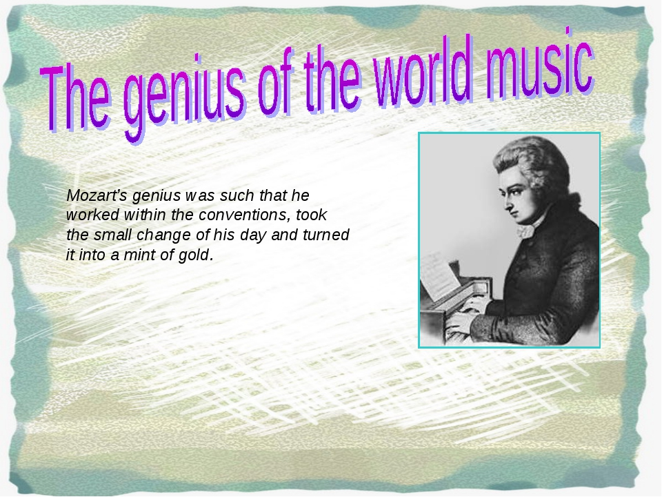 Mozart's genius was such that he worked within the conventions, took the smal...