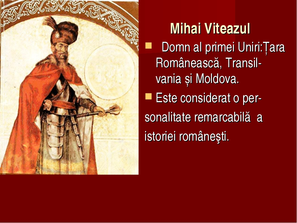Mihai Viteazul  Domnalprimei Uniri:Țara Românească,Transil-vaniașiMold...